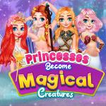 Princesses Become Magical Creatures
